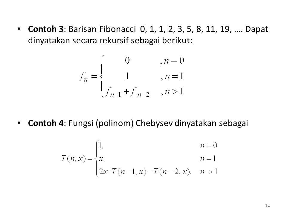 Contoh 3: Barisan Fibonacci 0, 1, 1, 2, 3, 5, 8, 11, 19, …. Dapat dinyatakan secara rekursif sebagai berikut: Contoh 4: Fungsi (polinom) Chebysev diny