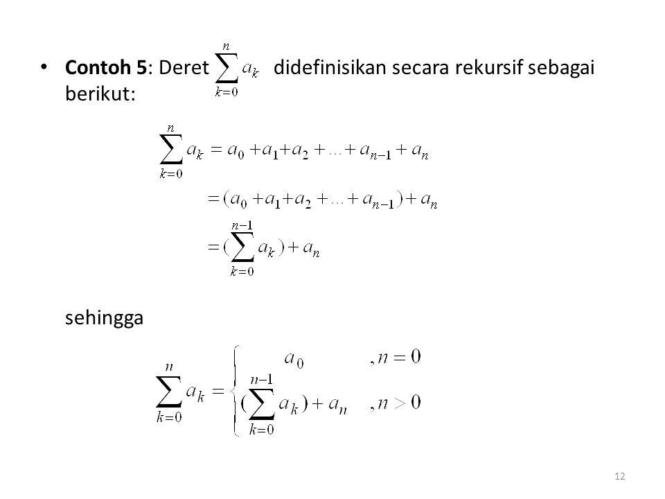 Contoh 5: Deret didefinisikan secara rekursif sebagai berikut: sehingga 12