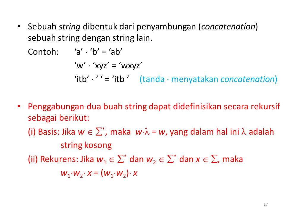 Sebuah string dibentuk dari penyambungan (concatenation) sebuah string dengan string lain. Contoh: 'a'  'b' = 'ab' 'w'  'xyz' = 'wxyz' 'itb'  ' ' =