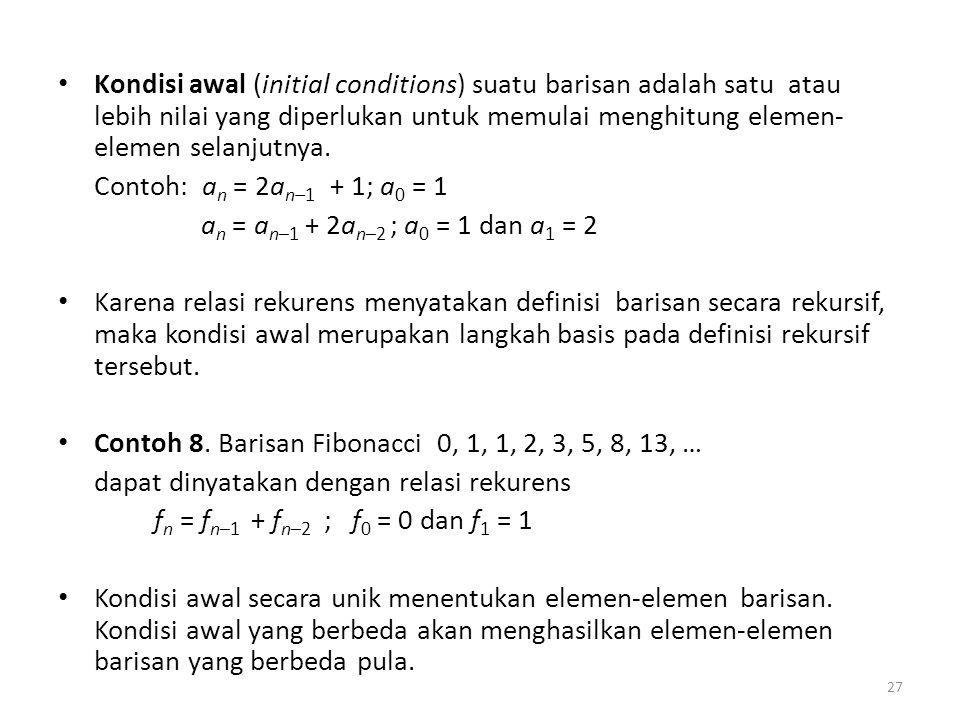 Kondisi awal (initial conditions) suatu barisan adalah satu atau lebih nilai yang diperlukan untuk memulai menghitung elemen- elemen selanjutnya. Cont