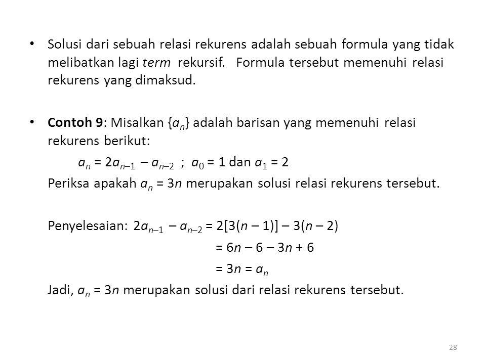 Solusi dari sebuah relasi rekurens adalah sebuah formula yang tidak melibatkan lagi term rekursif. Formula tersebut memenuhi relasi rekurens yang dima
