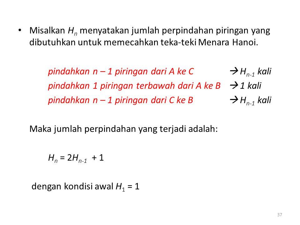 Misalkan H n menyatakan jumlah perpindahan piringan yang dibutuhkan untuk memecahkan teka-teki Menara Hanoi. pindahkan n – 1 piringan dari A ke C  H