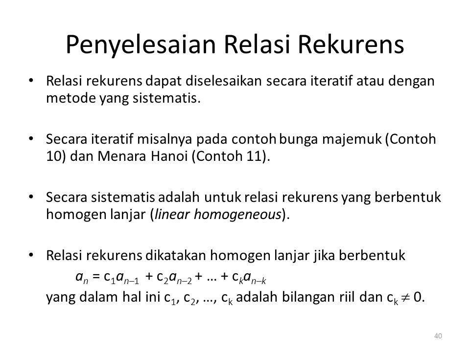 Penyelesaian Relasi Rekurens Relasi rekurens dapat diselesaikan secara iteratif atau dengan metode yang sistematis. Secara iteratif misalnya pada cont
