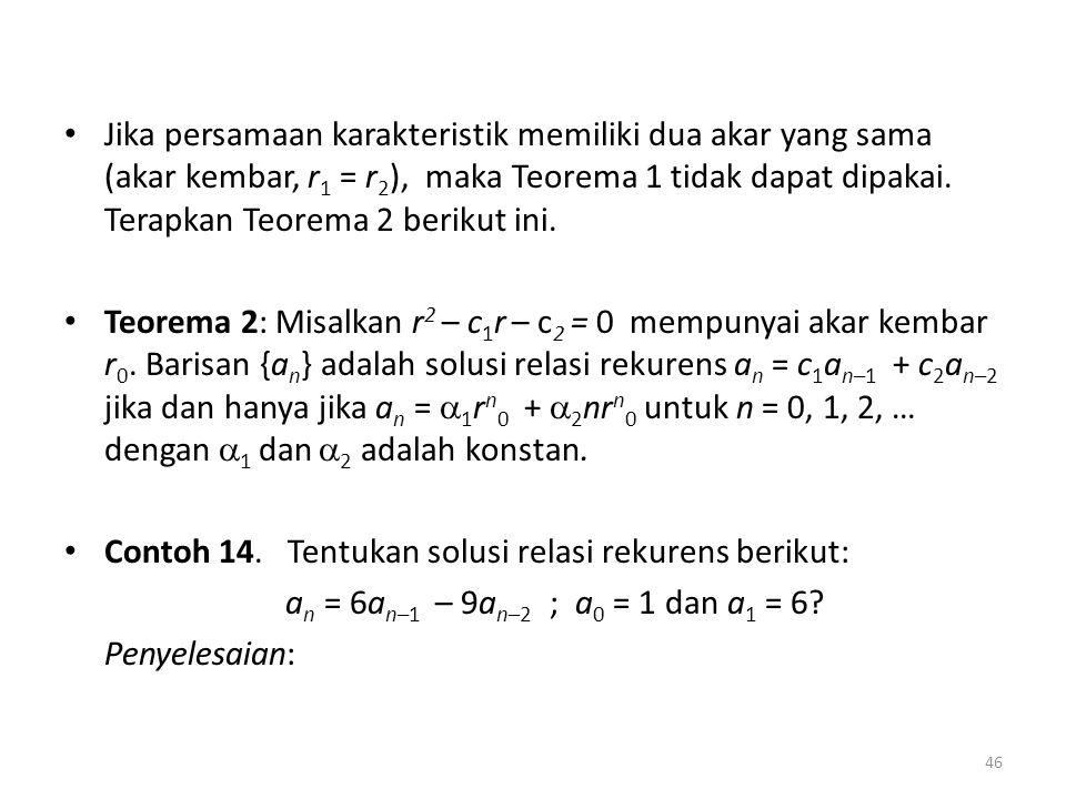 Jika persamaan karakteristik memiliki dua akar yang sama (akar kembar, r 1 = r 2 ), maka Teorema 1 tidak dapat dipakai. Terapkan Teorema 2 berikut ini