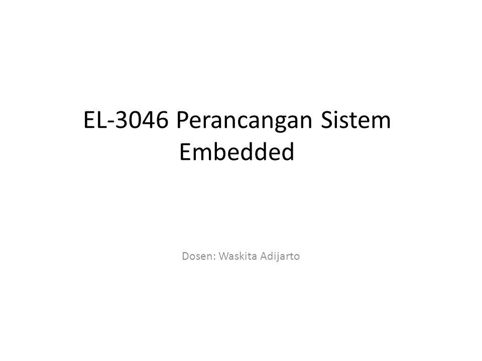 EL-3046 Perancangan Sistem Embedded Dosen: Waskita Adijarto