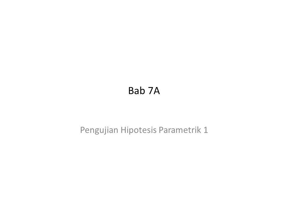 Bab 7A Pengujian Hipotesis Parametrik 1