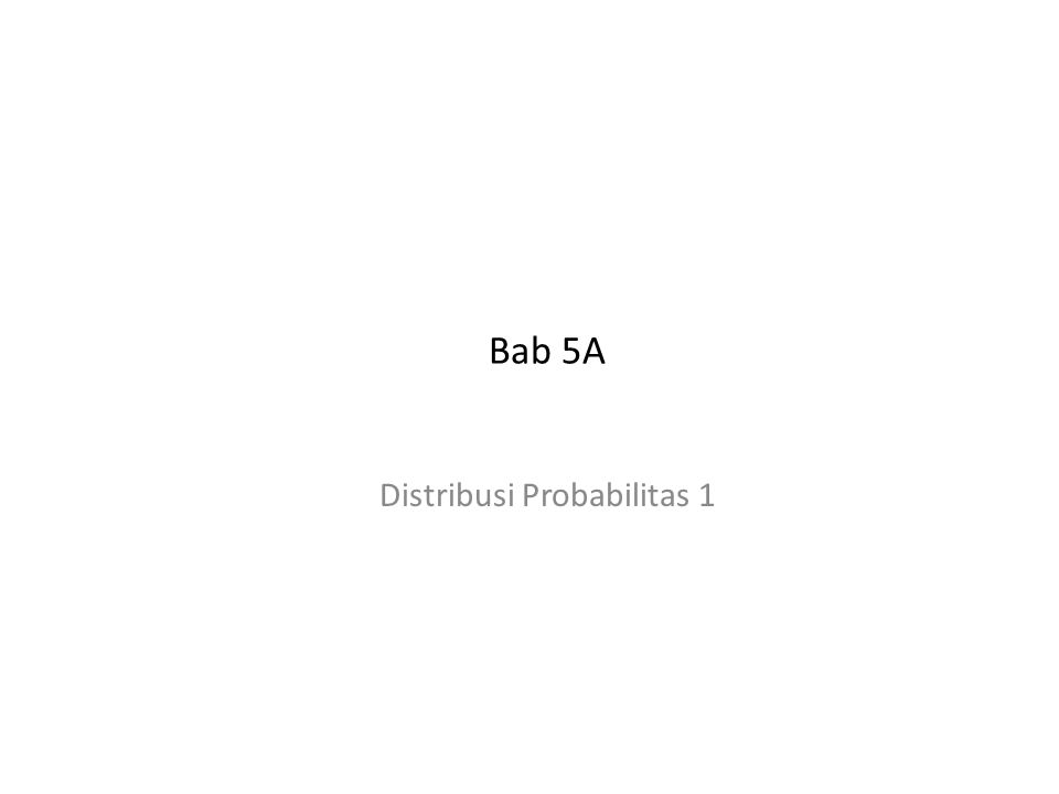 Bab 5A Distribusi Probabilitas 1