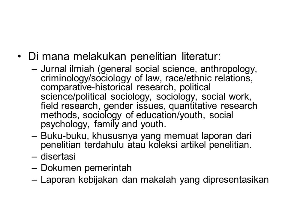 Di mana melakukan penelitian literatur: –Jurnal ilmiah (general social science, anthropology, criminology/sociology of law, race/ethnic relations, com