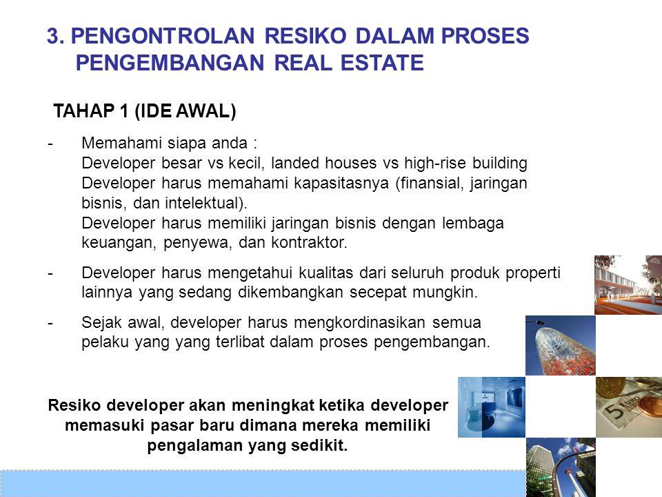 3. PENGONTROLAN RESIKO DALAM PROSES PENGEMBANGAN REAL ESTATE -Memahami siapa anda : Developer besar vs kecil, landed houses vs high-rise building Deve