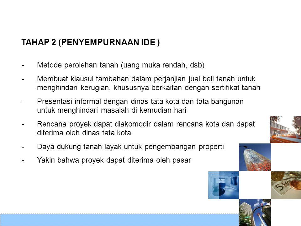 TAHAP 2 (PENYEMPURNAAN IDE ) -Metode perolehan tanah (uang muka rendah, dsb) -Membuat klausul tambahan dalam perjanjian jual beli tanah untuk menghind
