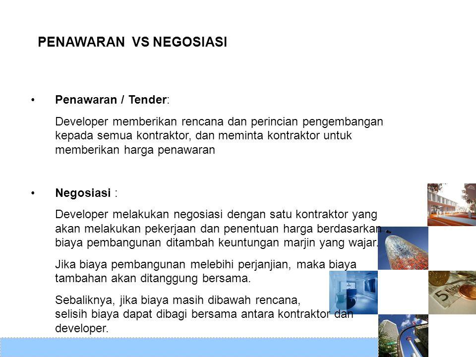 PENAWARAN VS NEGOSIASI Penawaran / Tender: Developer memberikan rencana dan perincian pengembangan kepada semua kontraktor, dan meminta kontraktor unt