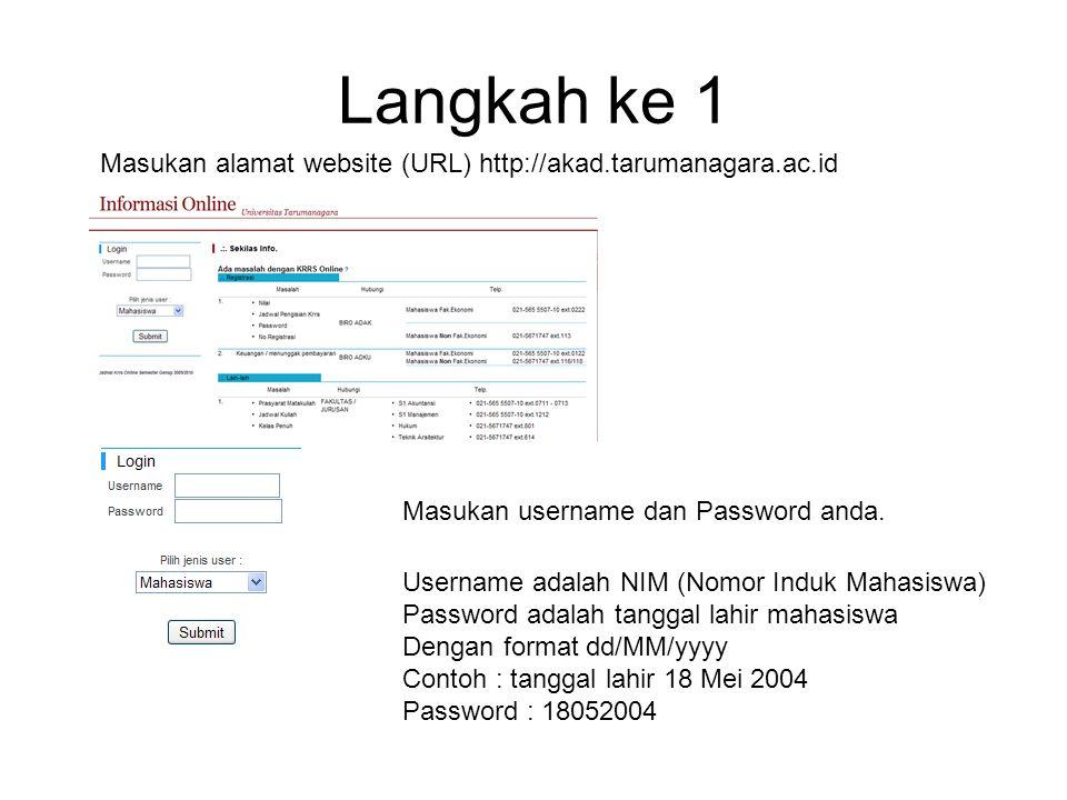 Langkah ke 1 Masukan alamat website (URL) http://akad.tarumanagara.ac.id Masukan username dan Password anda. Username adalah NIM (Nomor Induk Mahasisw