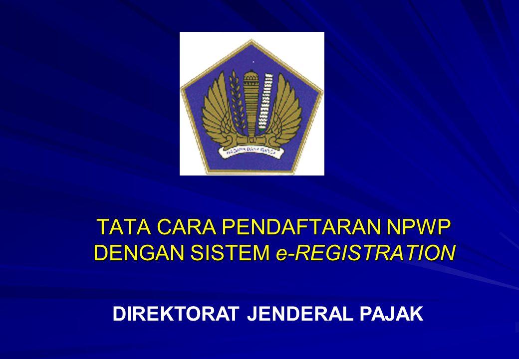 TATA CARA PENDAFTARAN NPWP DENGAN SISTEM e-REGISTRATION DIREKTORAT JENDERAL PAJAK