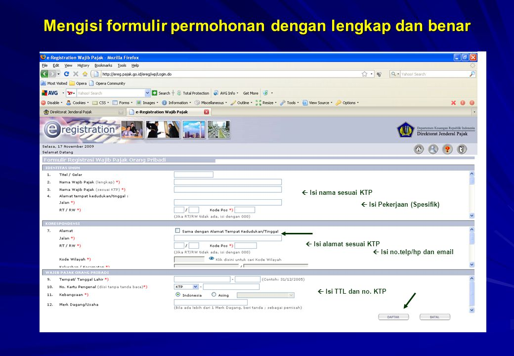 Mengisi formulir permohonan dengan lengkap dan benar  Isi nama sesuai KTP  Isi alamat sesuai KTP  Isi Pekerjaan (Spesifik)  Isi no.telp/hp dan ema