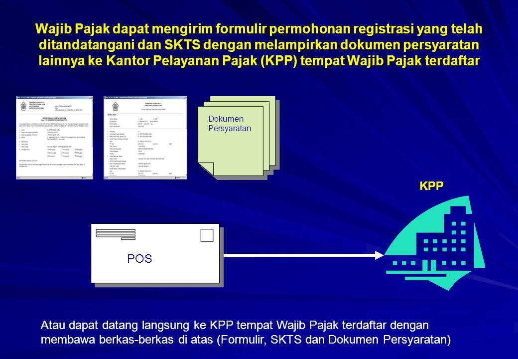 Dokumen Persyaratan Wajib Pajak dapat mengirim formulir permohonan registrasi yang telah ditandatangani dan SKTS dengan melampirkan dokumen persyaratan lainnya ke Kantor Pelayanan Pajak (KPP) tempat Wajib Pajak terdaftar KPP POS Atau dapat datang langsung ke KPP tempat Wajib Pajak terdaftar dengan membawa berkas-berkas di atas (Formulir, SKTS dan Dokumen Persyaratan)