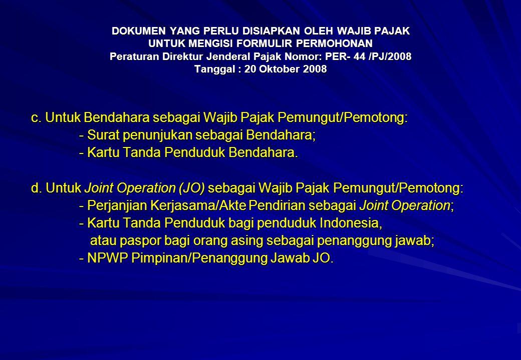 DOKUMEN YANG PERLU DISIAPKAN OLEH WAJIB PAJAK UNTUK MENGISI FORMULIR PERMOHONAN Peraturan Direktur Jenderal Pajak Nomor: PER- 44 /PJ/2008 Tanggal : 20 Oktober 2008 c.