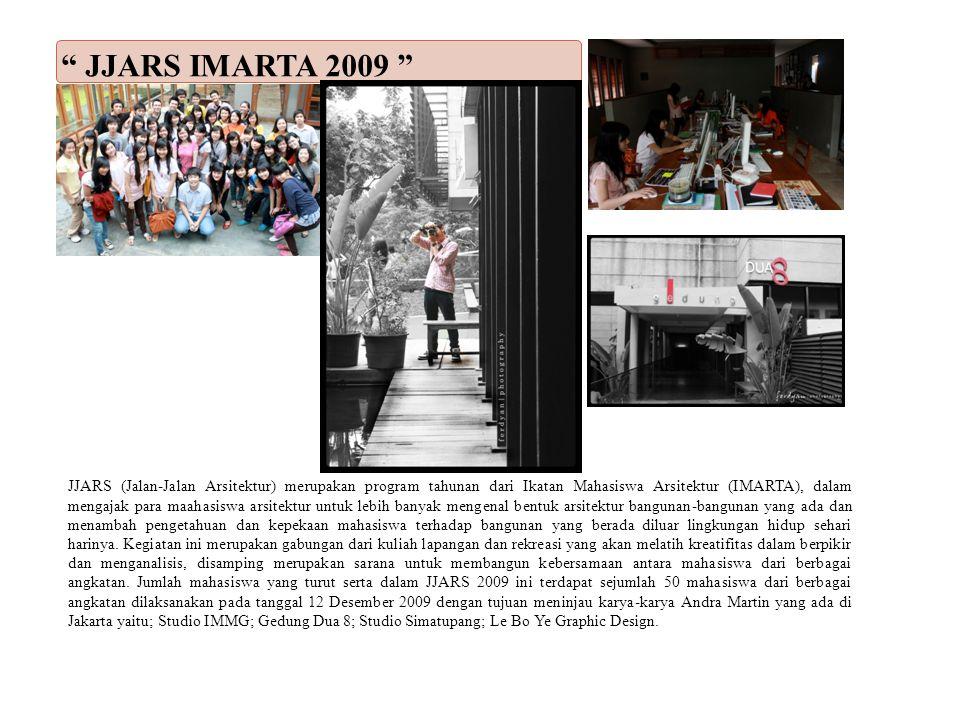 JJARS IMARTA 2009 JJARS (Jalan-Jalan Arsitektur) merupakan program tahunan dari Ikatan Mahasiswa Arsitektur (IMARTA), dalam mengajak para maahasiswa arsitektur untuk lebih banyak mengenal bentuk arsitektur bangunan-bangunan yang ada dan menambah pengetahuan dan kepekaan mahasiswa terhadap bangunan yang berada diluar lingkungan hidup sehari harinya.