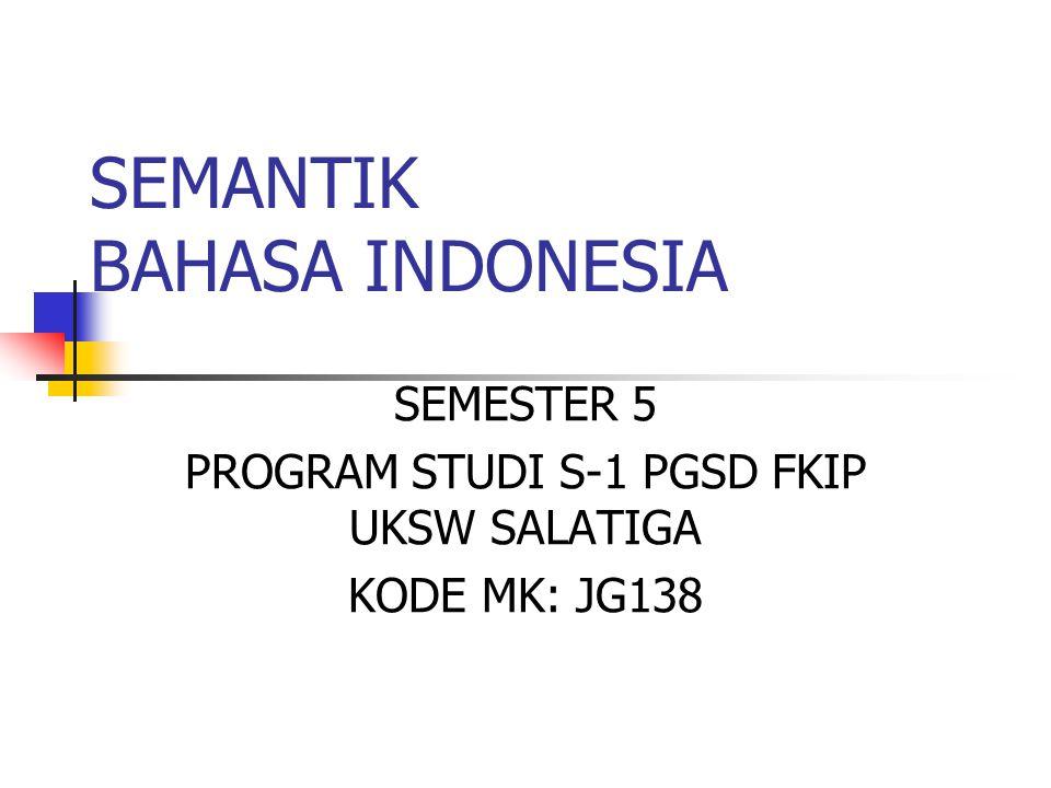 SEMANTIK BAHASA INDONESIA SEMESTER 5 PROGRAM STUDI S-1 PGSD FKIP UKSW SALATIGA KODE MK: JG138