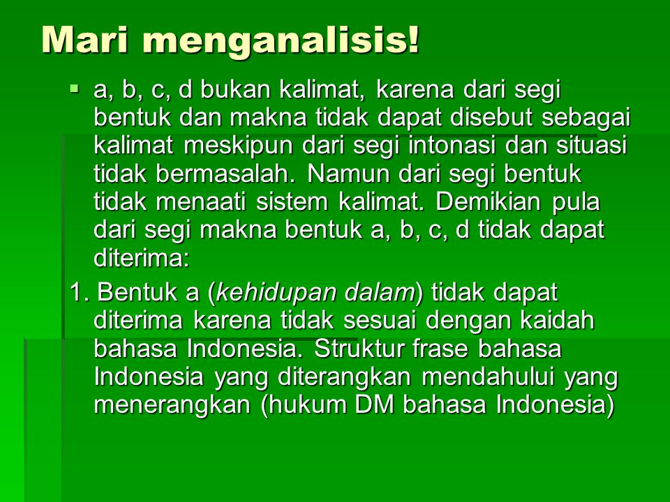 Mari menganalisis!  a, b, c, d bukan kalimat, karena dari segi bentuk dan makna tidak dapat disebut sebagai kalimat meskipun dari segi intonasi dan s