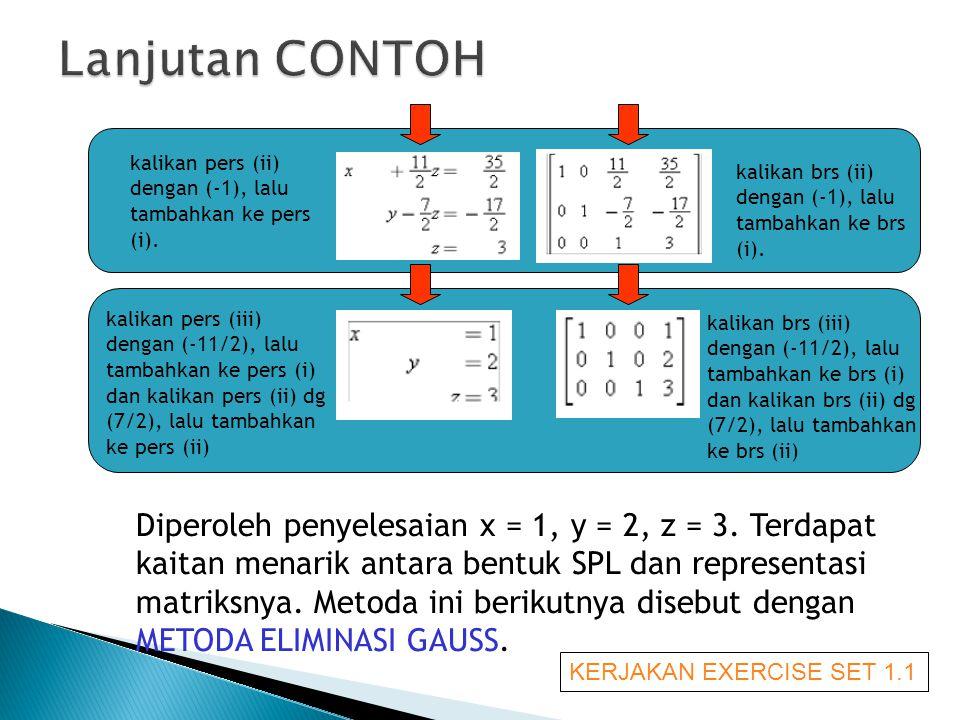 kalikan pers (ii) dengan (-1), lalu tambahkan ke pers (i). kalikan brs (ii) dengan (-1), lalu tambahkan ke brs (i). kalikan pers (iii) dengan (-11/2),