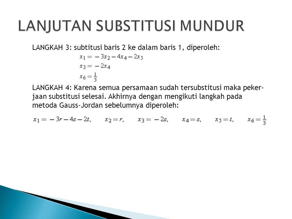 LANGKAH 3: subtitusi baris 2 ke dalam baris 1, diperoleh: LANGKAH 4: Karena semua persamaan sudah tersubstitusi maka peker- jaan substitusi selesai. A