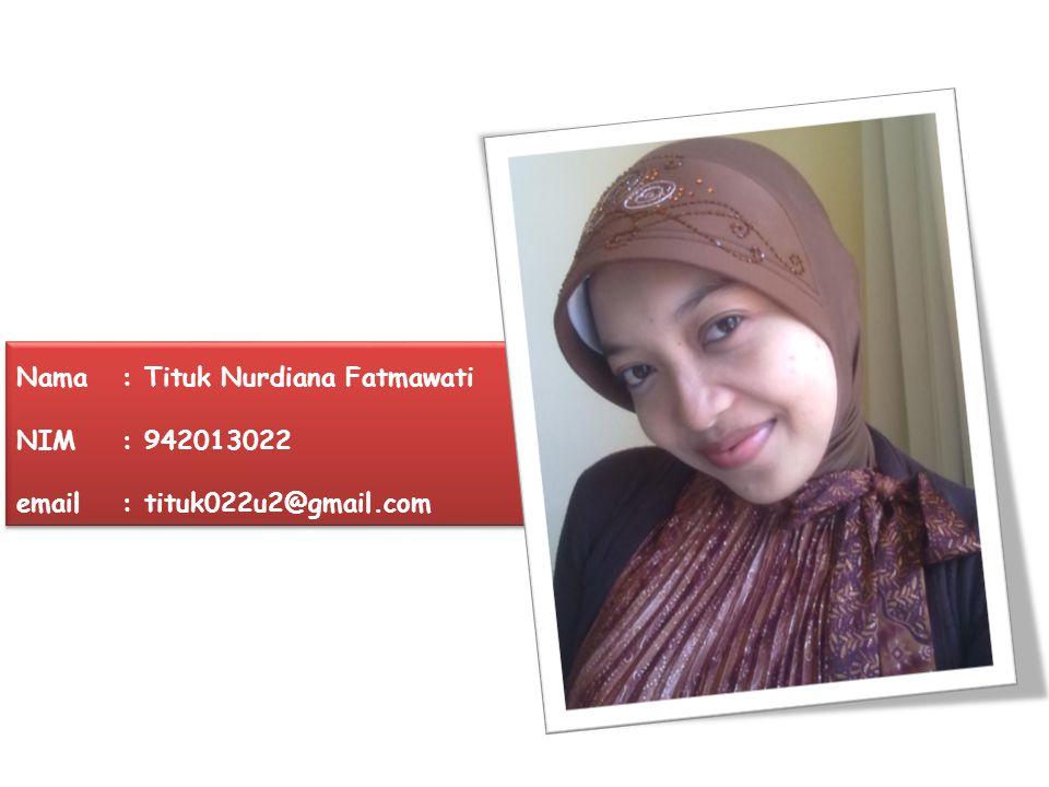 Nama: Tituk Nurdiana Fatmawati NIM: 942013022 email: tituk022u2@gmail.com
