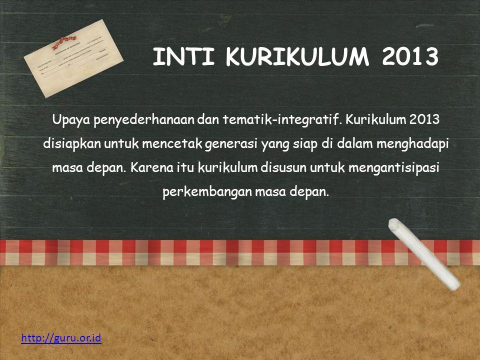 Upaya penyederhanaan dan tematik-integratif. Kurikulum 2013 disiapkan untuk mencetak generasi yang siap di dalam menghadapi masa depan. Karena itu kur