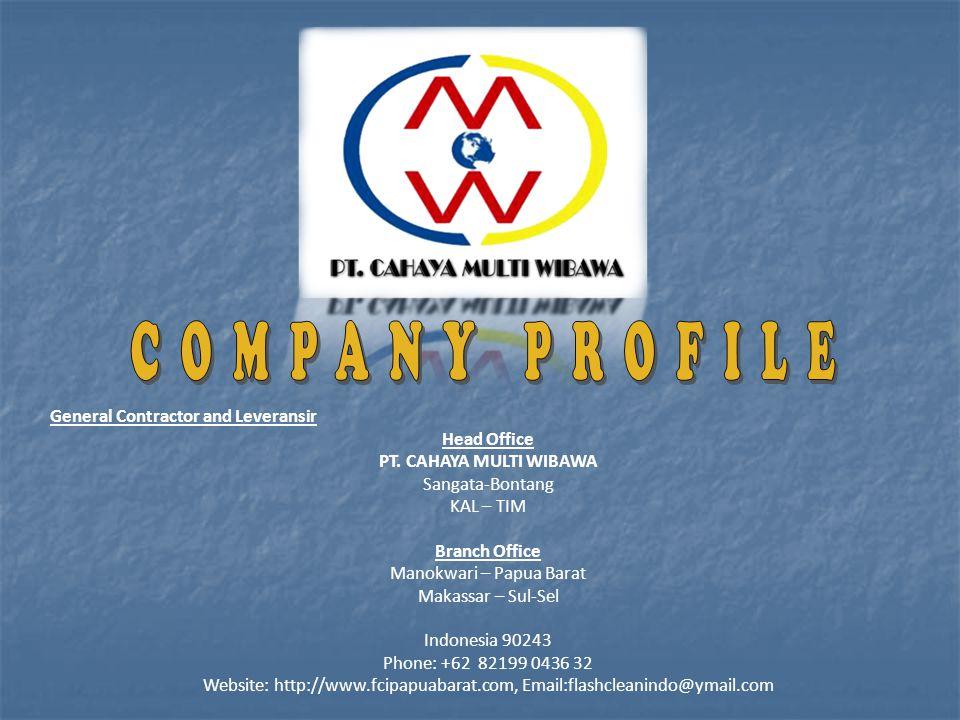 General Contractor and Leveransir Head Office PT. CAHAYA MULTI WIBAWA Sangata-Bontang KAL – TIM Branch Office Manokwari – Papua Barat Makassar – Sul-S