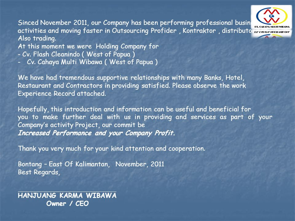 Sinced November 2011, our Company has been performing professional business activities and moving faster in Outsourcing Profider, Kontraktor, distribu