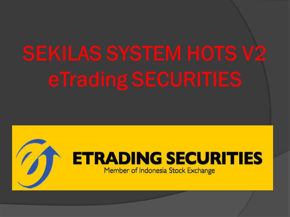 SEKILAS SYSTEM HOTS V2 eTrading SECURITIES