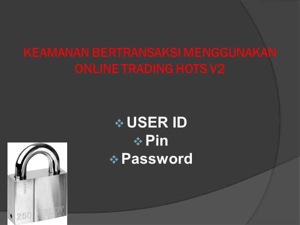 KEAMANAN BERTRANSAKSI MENGGUNAKAN ONLINE TRADING HOTS V2  USER ID  Pin  Password