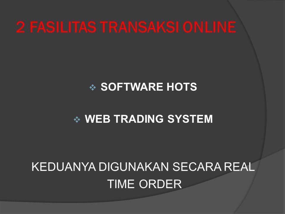 2 FASILITAS TRANSAKSI ONLINE  SOFTWARE HOTS  WEB TRADING SYSTEM KEDUANYA DIGUNAKAN SECARA REAL TIME ORDER