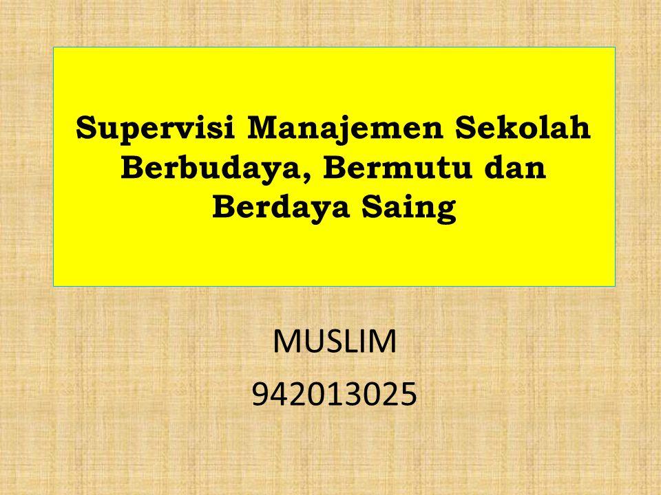 Supervisi Manajemen Sekolah Berbudaya, Bermutu dan Berdaya Saing MUSLIM 942013025