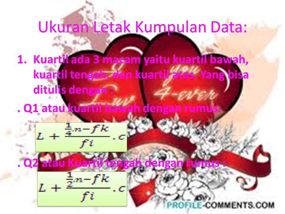 Ukuran Letak Kumpulan Data: 1.Kuartil ada 3 macam yaitu kuartil bawah, kuartil tengah, dan kuartil atas.