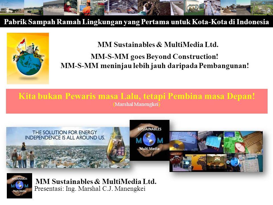 Pabrik Sampah Ramah Lingkungan yang Pertama untuk Kota-Kota di Indonesia Kita bukan Pewaris masa Lalu, tetapi Pembina masa Depan! (Marshal Manengkei)