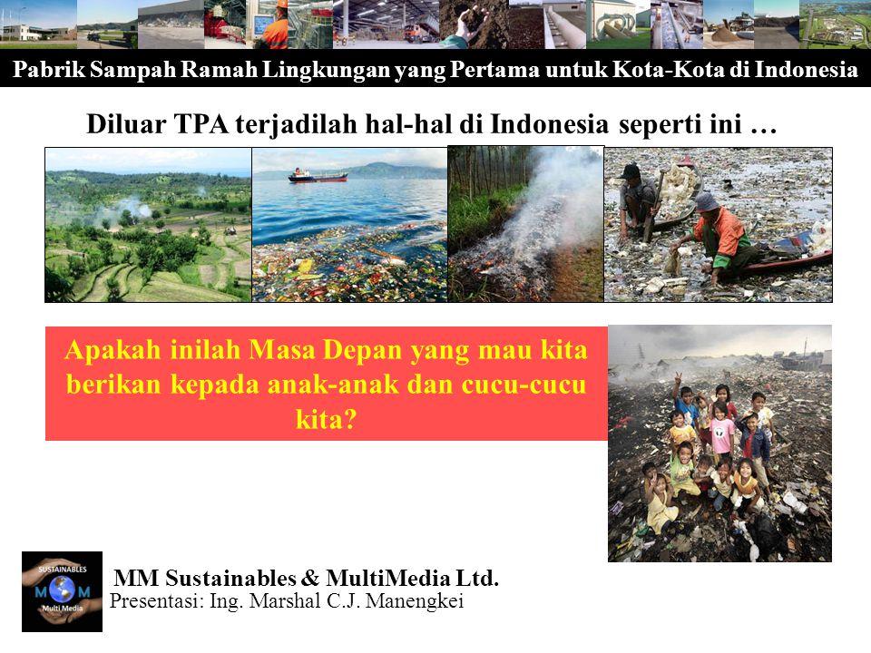 Pabrik Sampah Ramah Lingkungan yang Pertama untuk Kota-Kota di Indonesia Inilah kesempatan yang paling bagus bagi Masyarakat dan Pemerintah Daerah untuk memperbaiki Lingkungan Hidup dan Kwalitas Hidup melalui Perkembangan Sosial, Ekonomi dan Fisik Berkelanjutan.