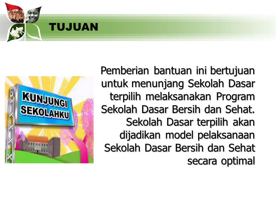 11 TUJUAN Pemberian bantuan ini bertujuan untuk menunjang Sekolah Dasar terpilih melaksanakan Program Sekolah Dasar Bersih dan Sehat. Sekolah Dasar te