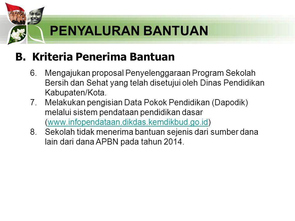 PENYALURAN BANTUAN B. Kriteria Penerima Bantuan 6.Mengajukan proposal Penyelenggaraan Program Sekolah Bersih dan Sehat yang telah disetujui oleh Dinas