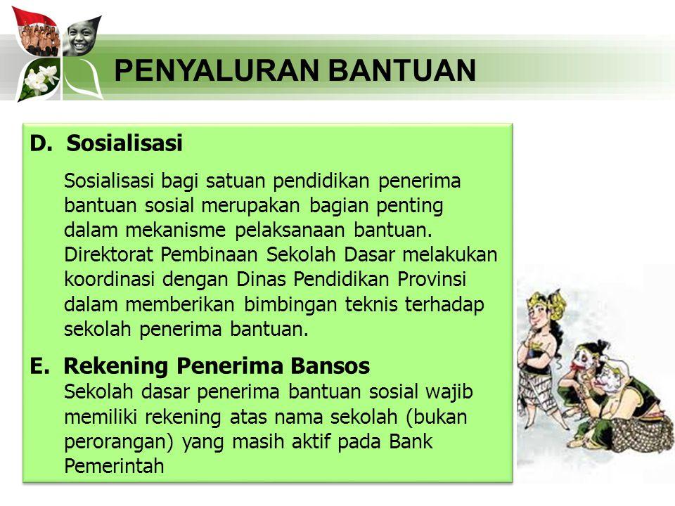 PENYALURAN BANTUAN F.Penyaluran 1.Pejabat Pembuat Komitmen (PPK) mengajukan usulan pencairan dana bantuan sosial kepada Satuan Kerja Direktorat Pembinaan Sekolah Dasar untuk diterbitkan Surat Perintah Membayar (SPM) 2.Berdasarkan SPM Direktorat Pembinaan Sekolah Dasar diajukan kepada Kantor Pelayanan Perbendaharaan Negara (KPPN) Jakarta III untuk diterbitkan Surat Perintah Pencairan Dana (SP2D) yang ditujukan pada bank penyalur bantuan sosial.