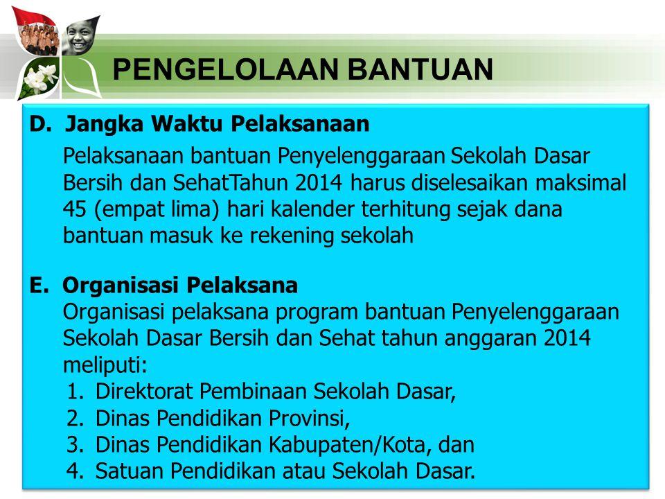 PENGELOLAAN BANTUAN D. Jangka Waktu Pelaksanaan Pelaksanaan bantuan Penyelenggaraan Sekolah Dasar Bersih dan SehatTahun 2014 harus diselesaikan maksim