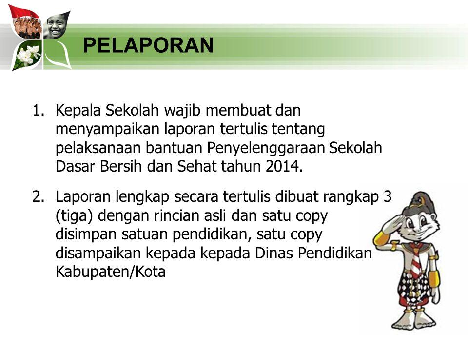34 PELAPORAN 1.Kepala Sekolah wajib membuat dan menyampaikan laporan tertulis tentang pelaksanaan bantuan Penyelenggaraan Sekolah Dasar Bersih dan Seh