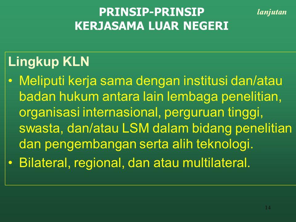 14 Lingkup KLN Meliputi kerja sama dengan institusi dan/atau badan hukum antara lain lembaga penelitian, organisasi internasional, perguruan tinggi, s