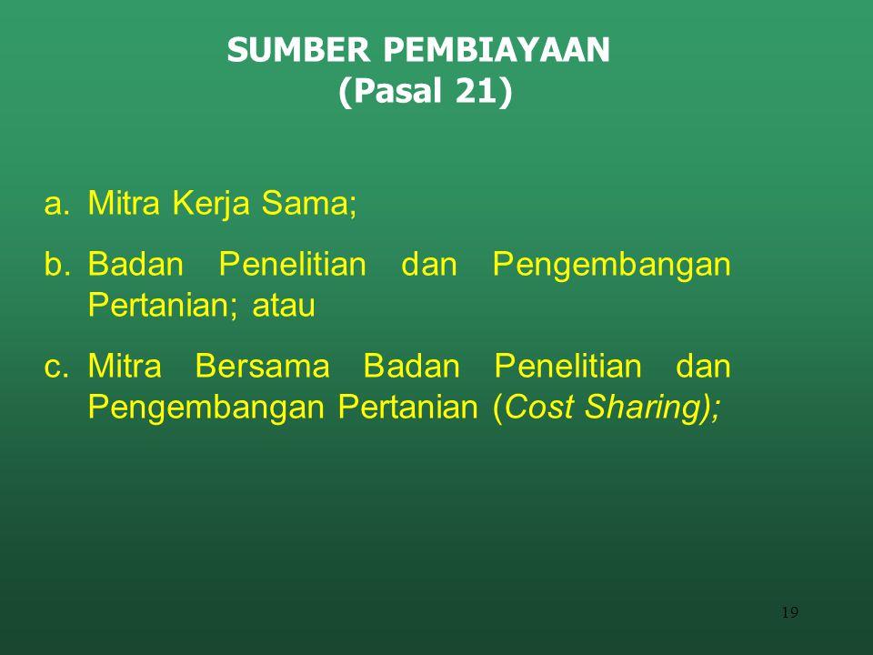 19 a.Mitra Kerja Sama; b.Badan Penelitian dan Pengembangan Pertanian; atau c.Mitra Bersama Badan Penelitian dan Pengembangan Pertanian (Cost Sharing);