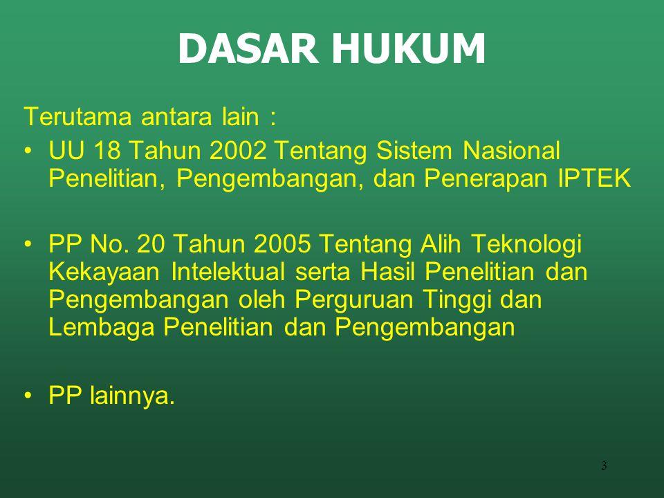 3 DASAR HUKUM Terutama antara lain : UU 18 Tahun 2002 Tentang Sistem Nasional Penelitian, Pengembangan, dan Penerapan IPTEK PP No. 20 Tahun 2005 Tenta