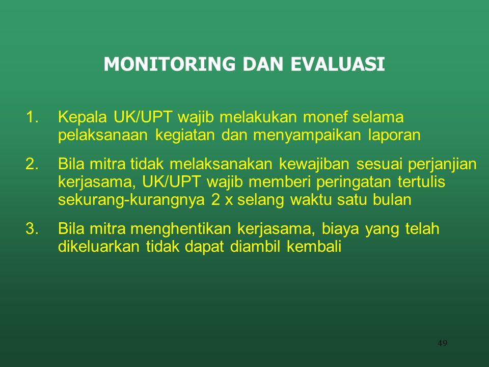49 MONITORING DAN EVALUASI 1.Kepala UK/UPT wajib melakukan monef selama pelaksanaan kegiatan dan menyampaikan laporan 2.Bila mitra tidak melaksanakan