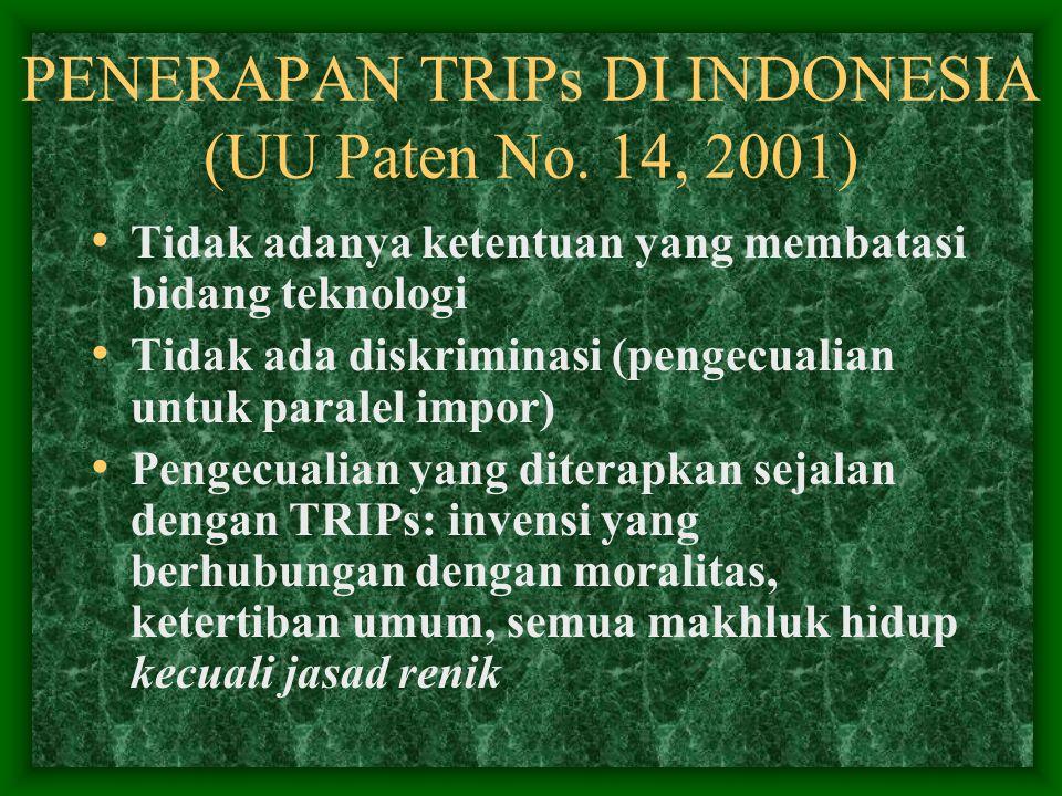 PENERAPAN TRIPs DI INDONESIA (UU Paten No. 14, 2001) Tidak adanya ketentuan yang membatasi bidang teknologi Tidak ada diskriminasi (pengecualian untuk