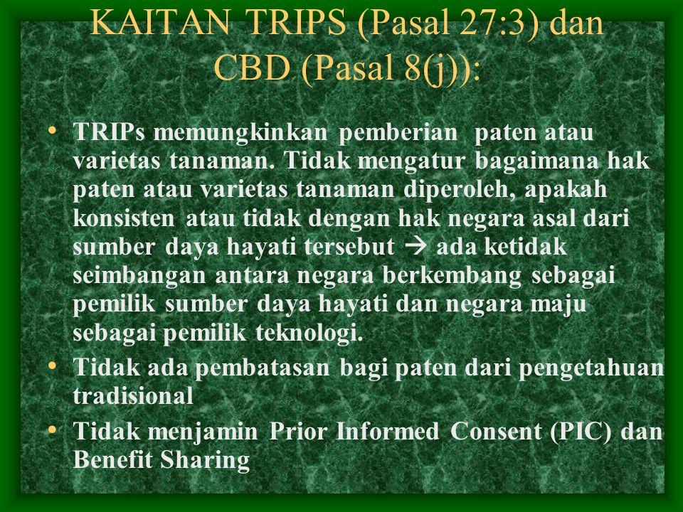 KAITAN TRIPS (Pasal 27:3) dan CBD (Pasal 8(j)): TRIPs memungkinkan pemberian paten atau varietas tanaman. Tidak mengatur bagaimana hak paten atau vari