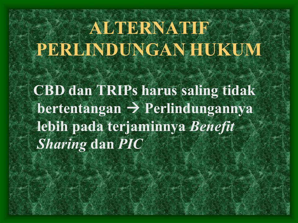 ALTERNATIF PERLINDUNGAN HUKUM CBD dan TRIPs harus saling tidak bertentangan  Perlindungannya lebih pada terjaminnya Benefit Sharing dan PIC