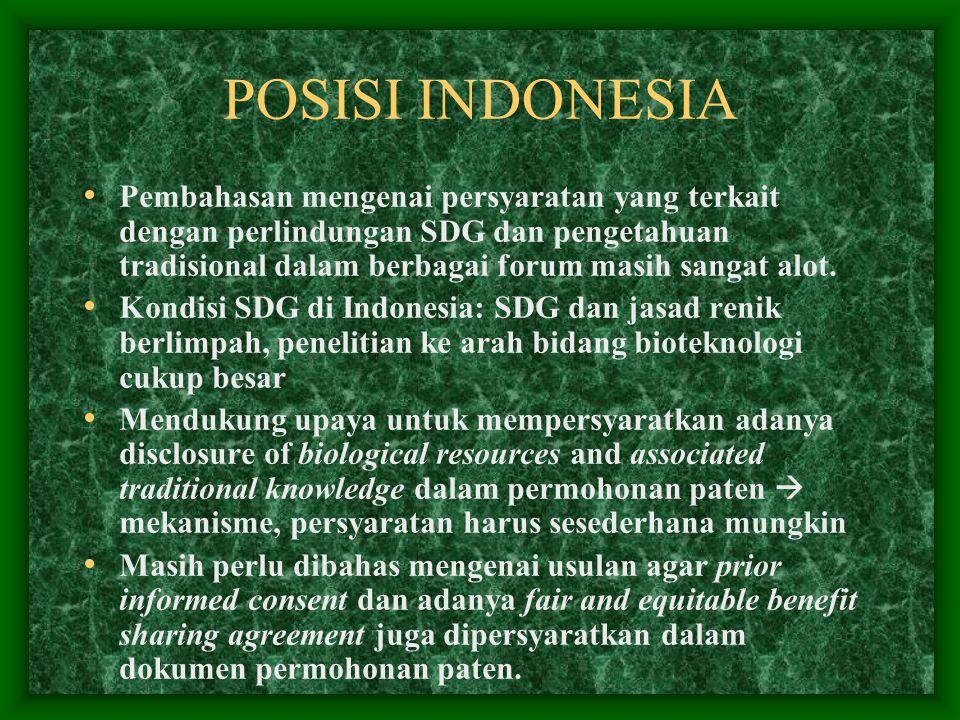 POSISI INDONESIA Pembahasan mengenai persyaratan yang terkait dengan perlindungan SDG dan pengetahuan tradisional dalam berbagai forum masih sangat al