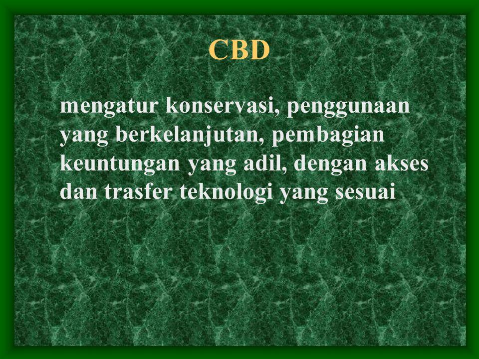 CBD mengatur konservasi, penggunaan yang berkelanjutan, pembagian keuntungan yang adil, dengan akses dan trasfer teknologi yang sesuai